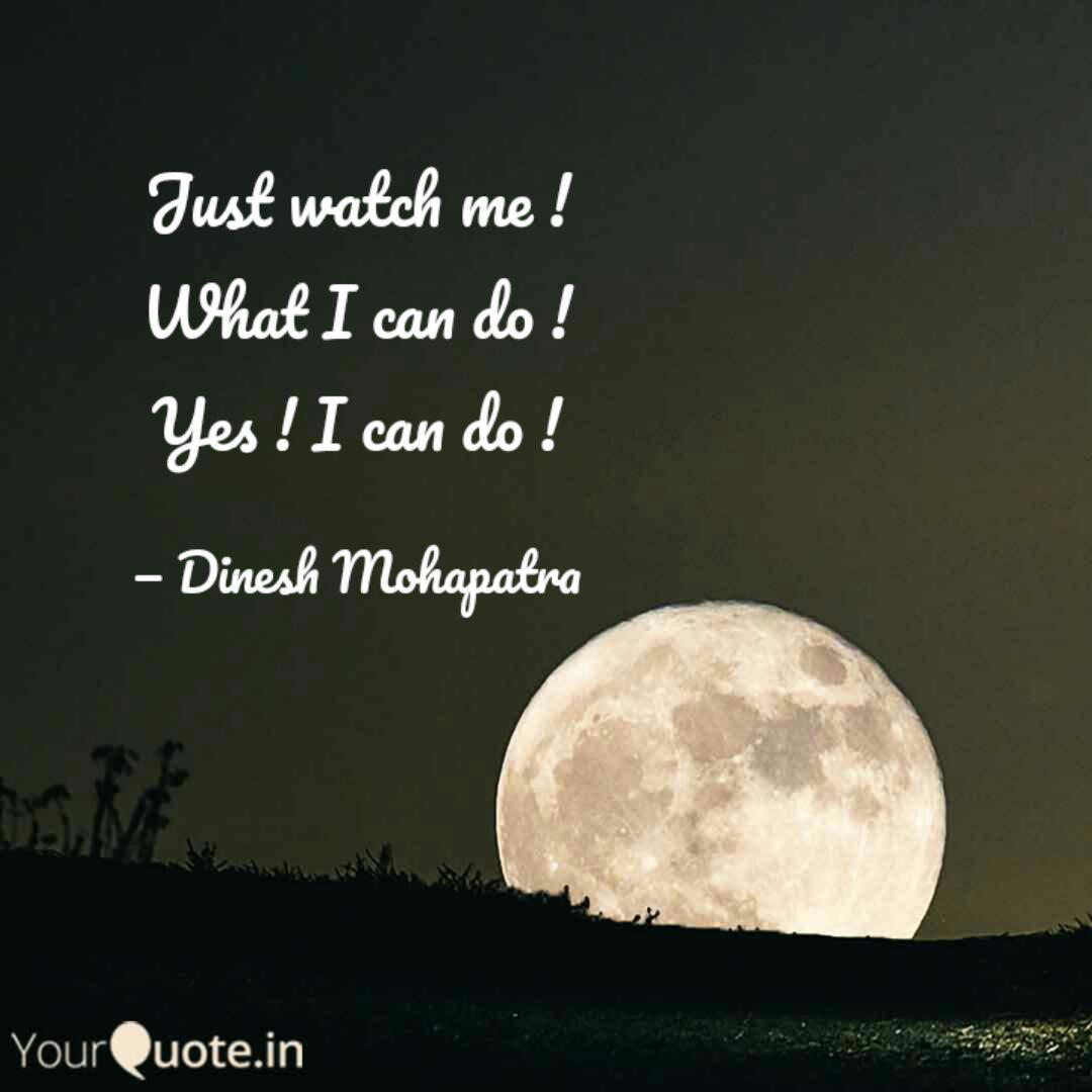 Just Watch Me What I Ca Quotes Writings By Dinesh Mohapatra Yourquote