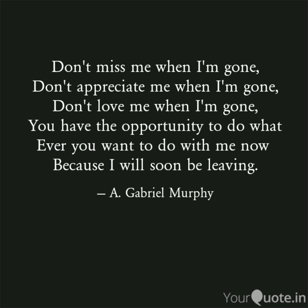 Don\'t miss me when I\'m go... | Quotes & Writings by Agaphy ...