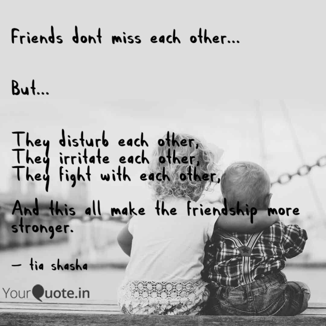friends dont miss each ot quotes writings by tia shasha