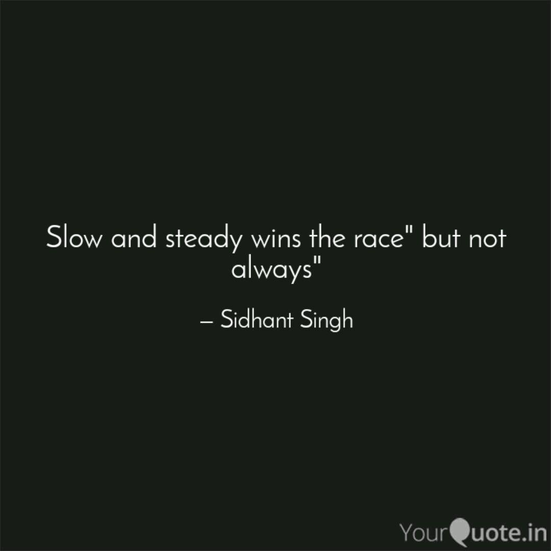 Slow And Steady Wins The Quotes Writings By Sidhant Singh Yourquote