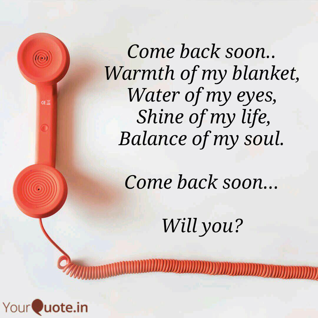 Come back soon.. Warmth ... | Quotes & Writings by Harsh Khatwani |  YourQuote