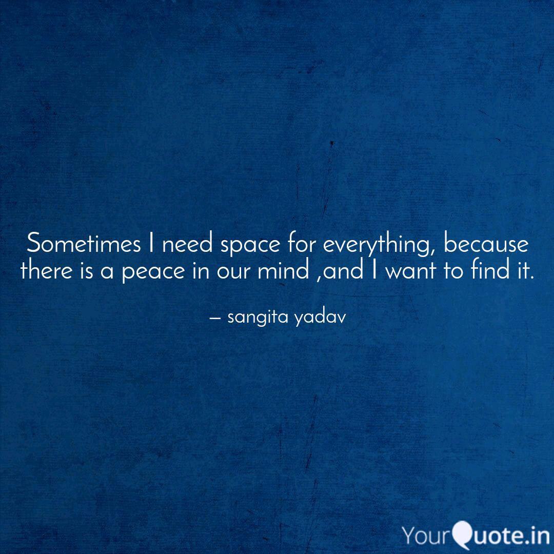 Sometimes I need space fo... | Quotes & Writings by sangita ...