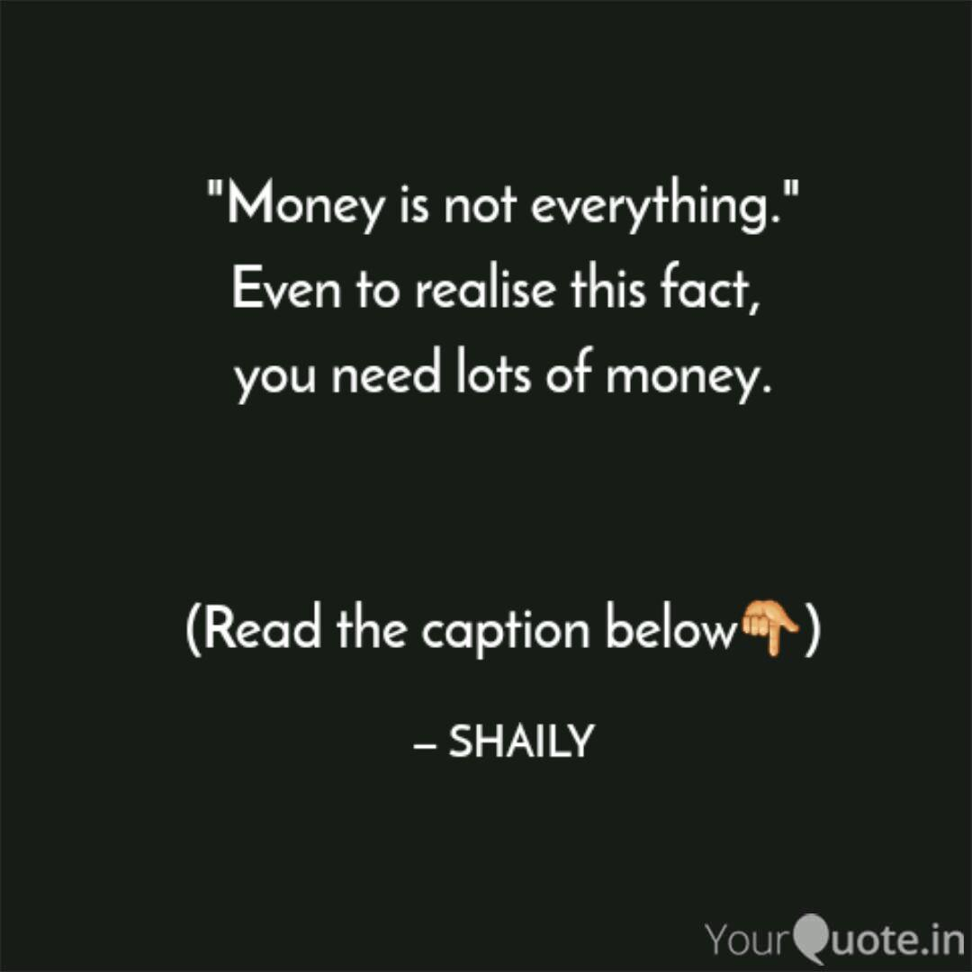 Money Is Not Everything Quotes Writings By Shaily Raj Yourquote
