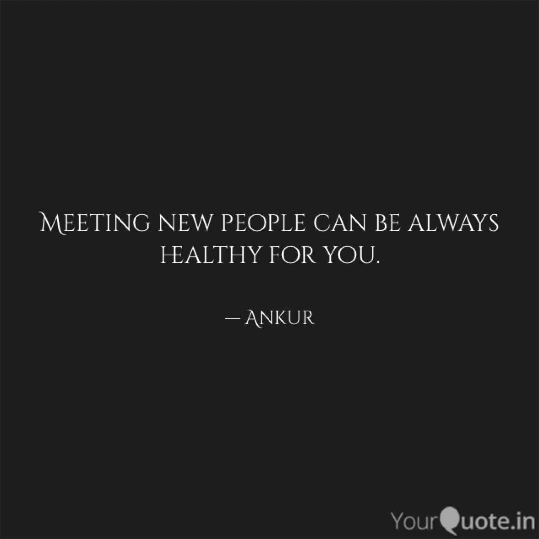 Meeting New People Can Be Quotes Writings By Ankur Raj Yourquote