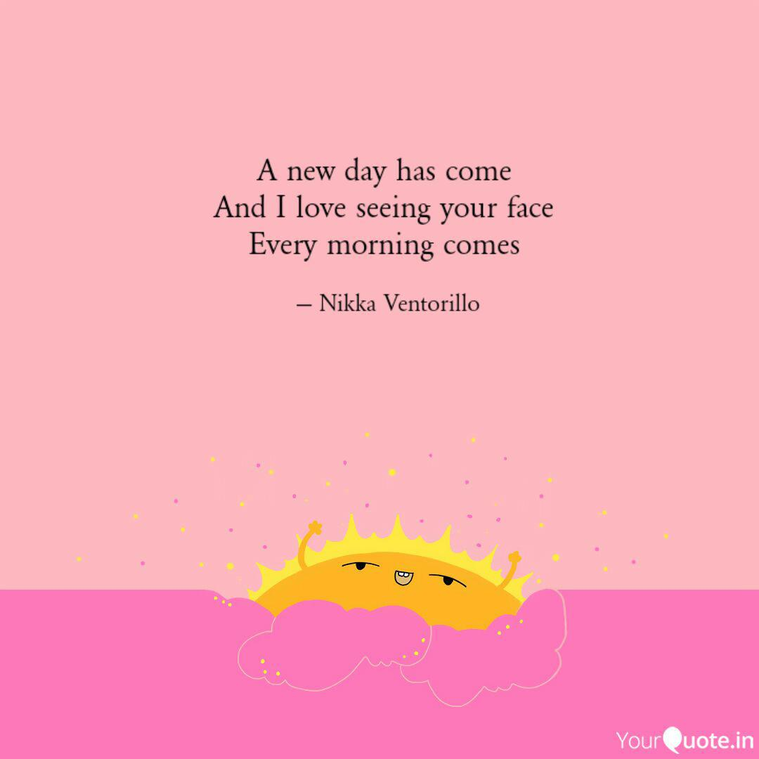 A New Day Has Come And I Quotes Writings By Nikka Yourquote