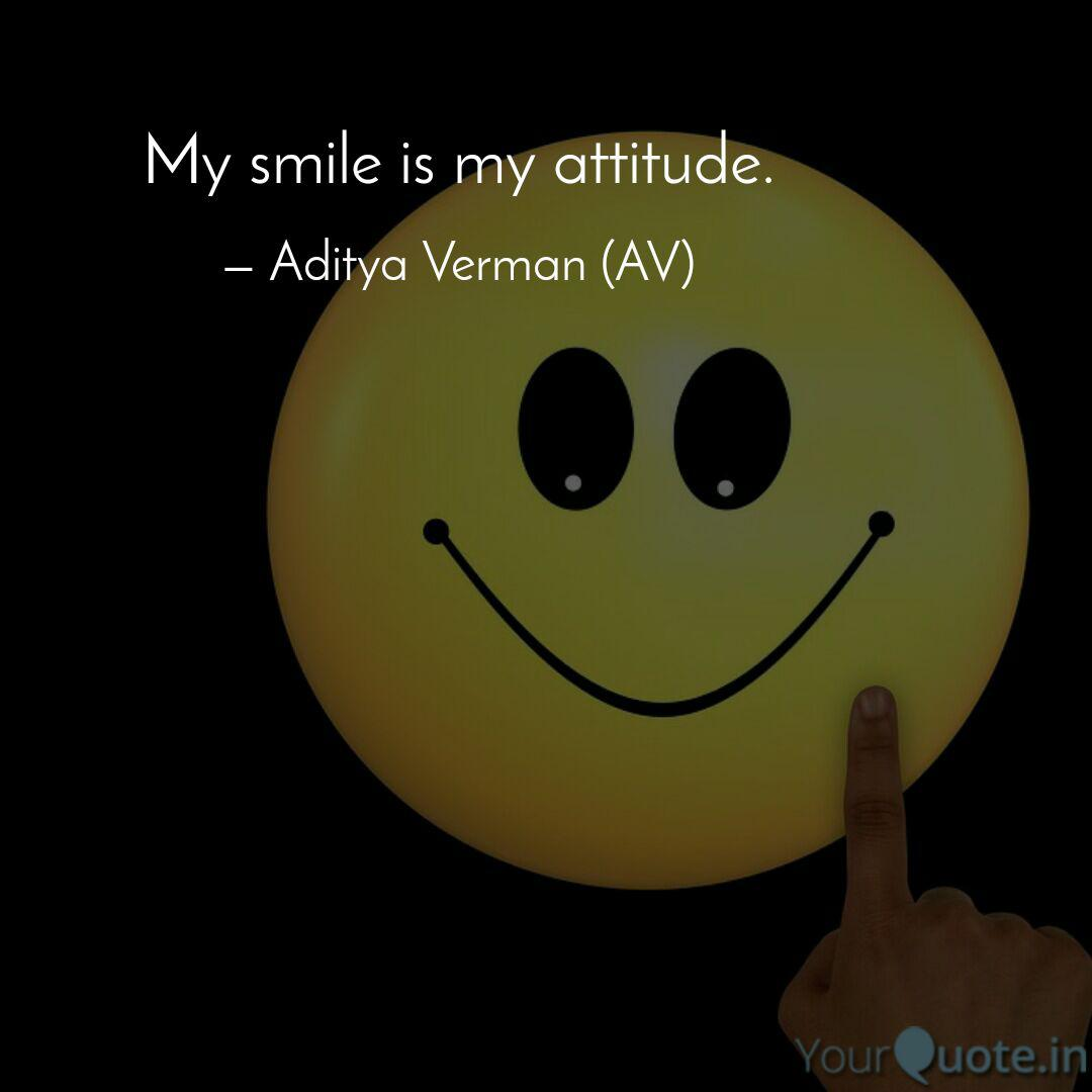 my smile is my attitude quotes writings by aditya verman