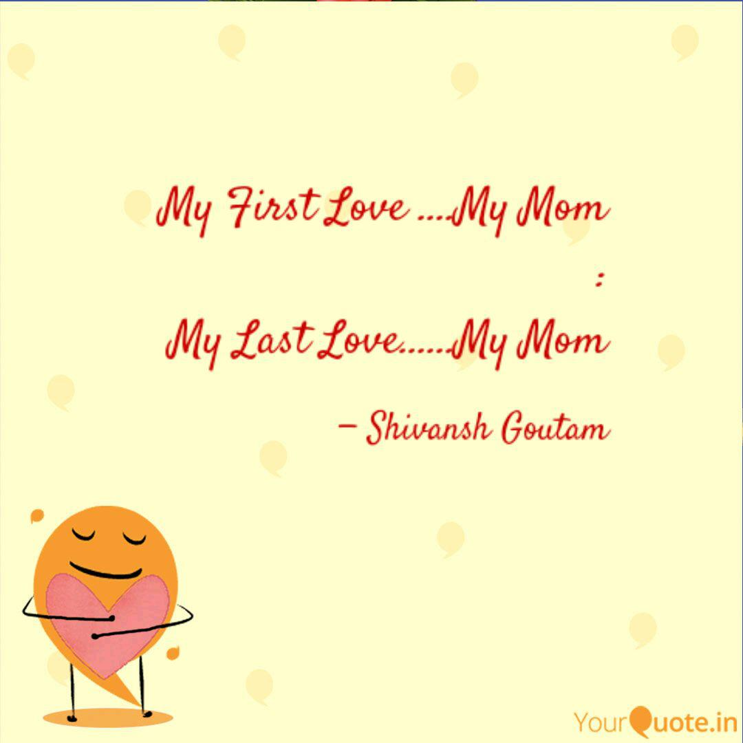 My First Love ....My Mom ... | Quotes & Writings by Shivansh ...