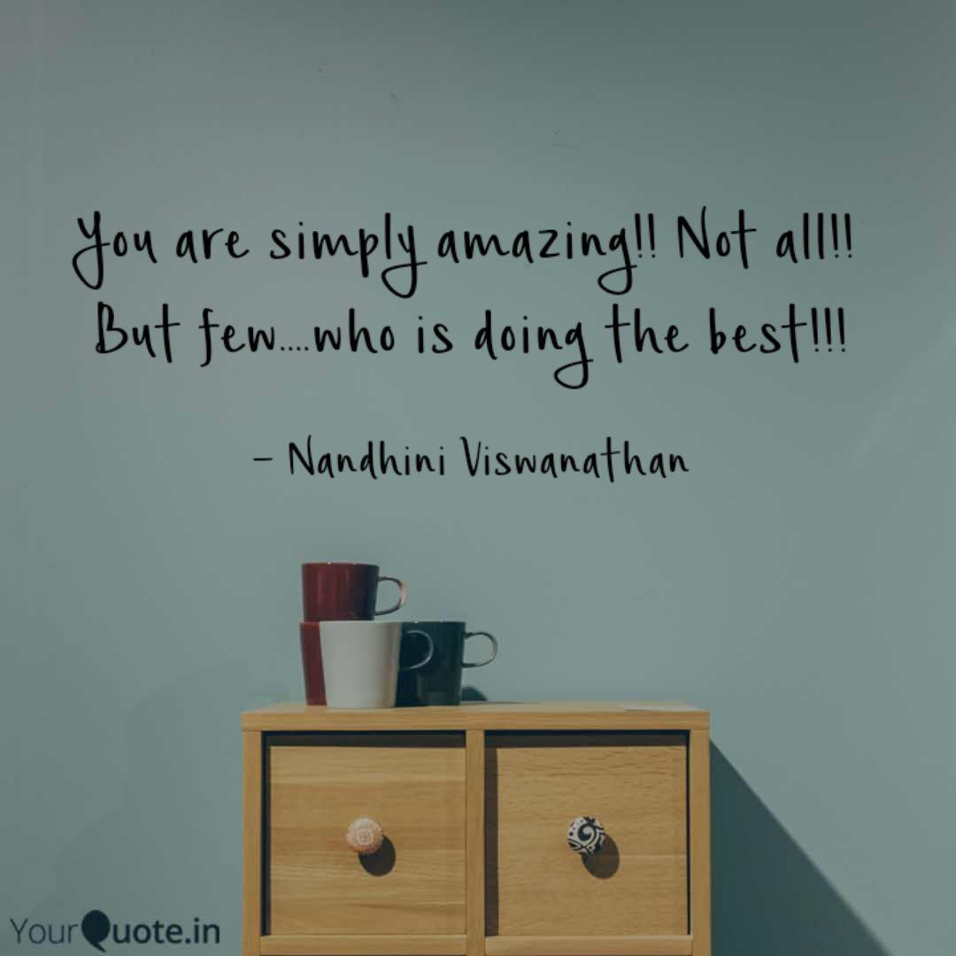 You are simply amazing!!   Quotes & Writings by Nandhini