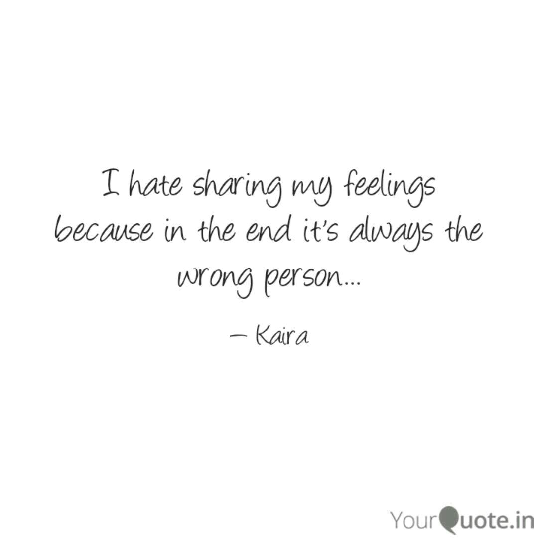 I hate sharing my feeling...   Quotes & Writings by kaira ...