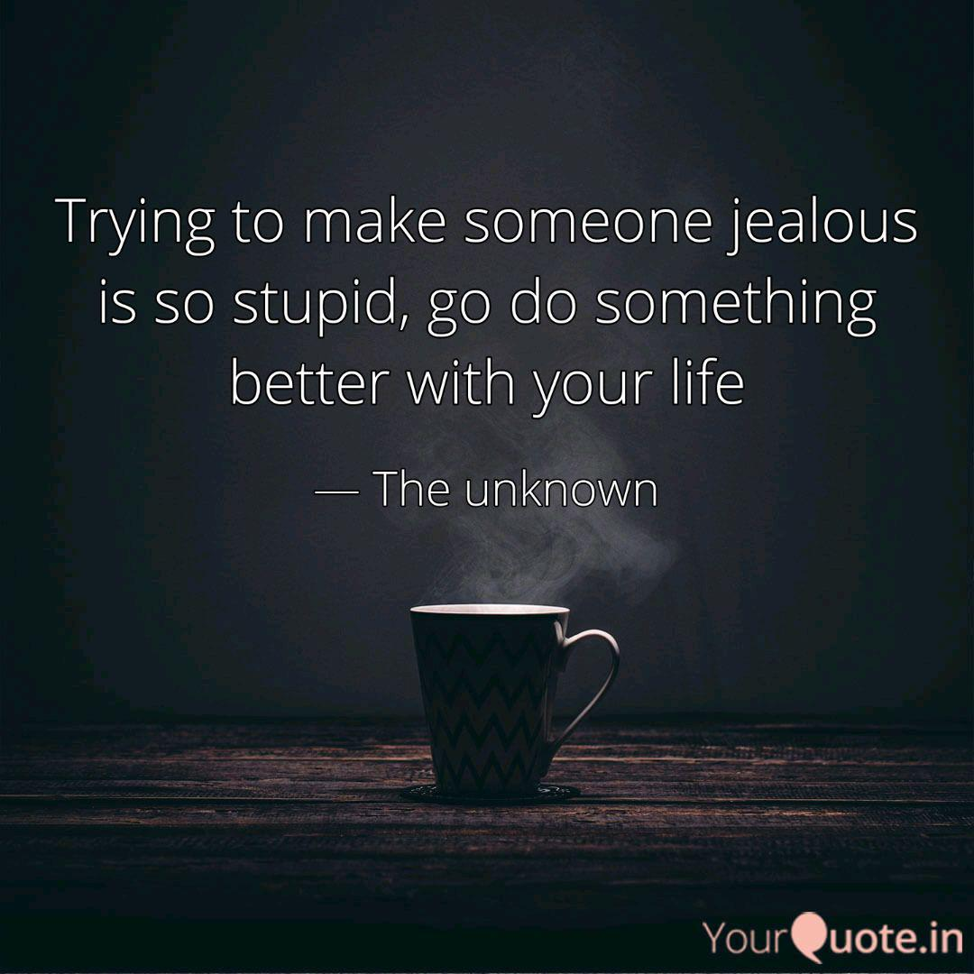 Make someone jealous quotes to trying Jealousy Quotes