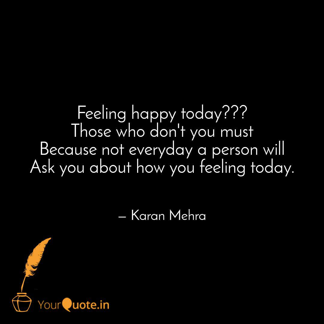 Feeling happy today??? Th  Quotes & Writings by karan mehra