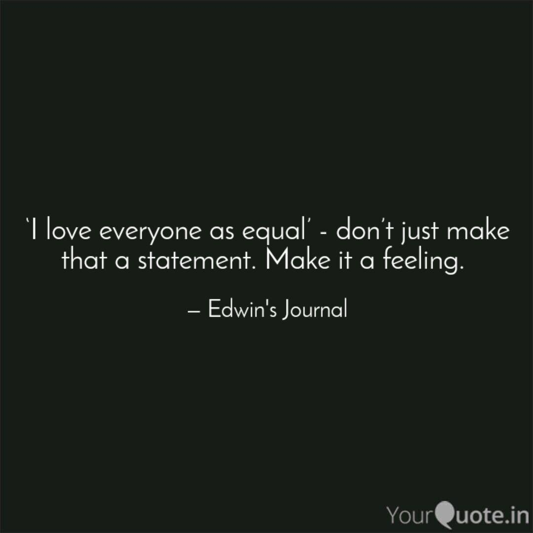 I love everyone as equal...   Quotes & Writings by Edwin ...