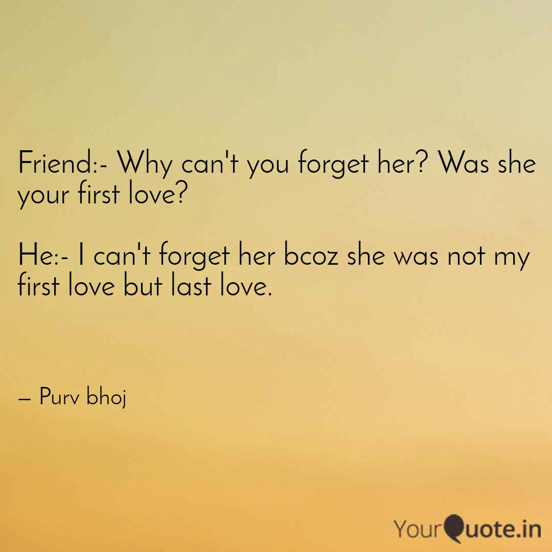 Friend:- Why can't you fo... | Quotes & Writings by Purv Bhojpuriya |  YourQuote