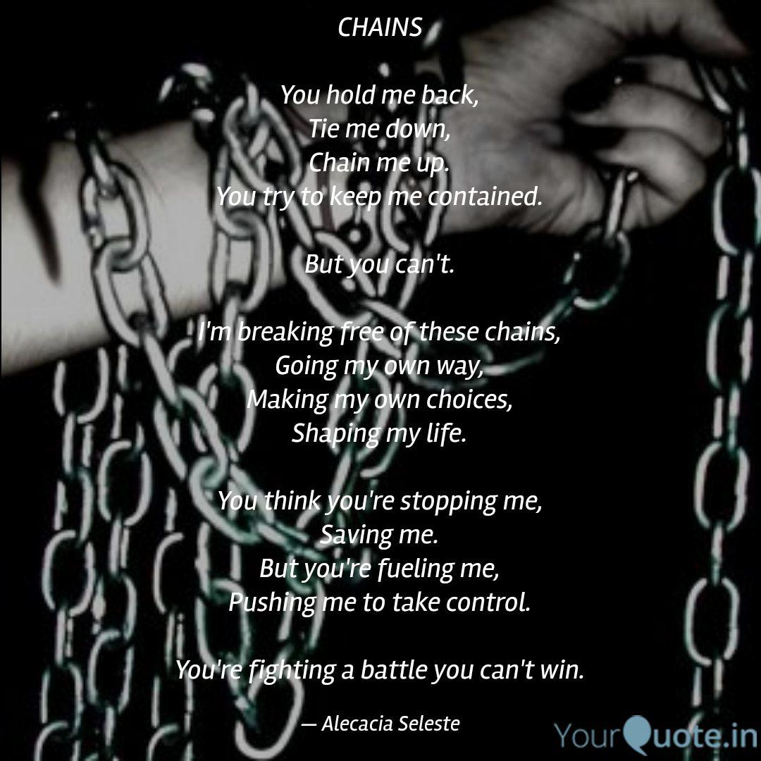CHAINS You hold me back,...   Quotes & Writings by Alecacia ...