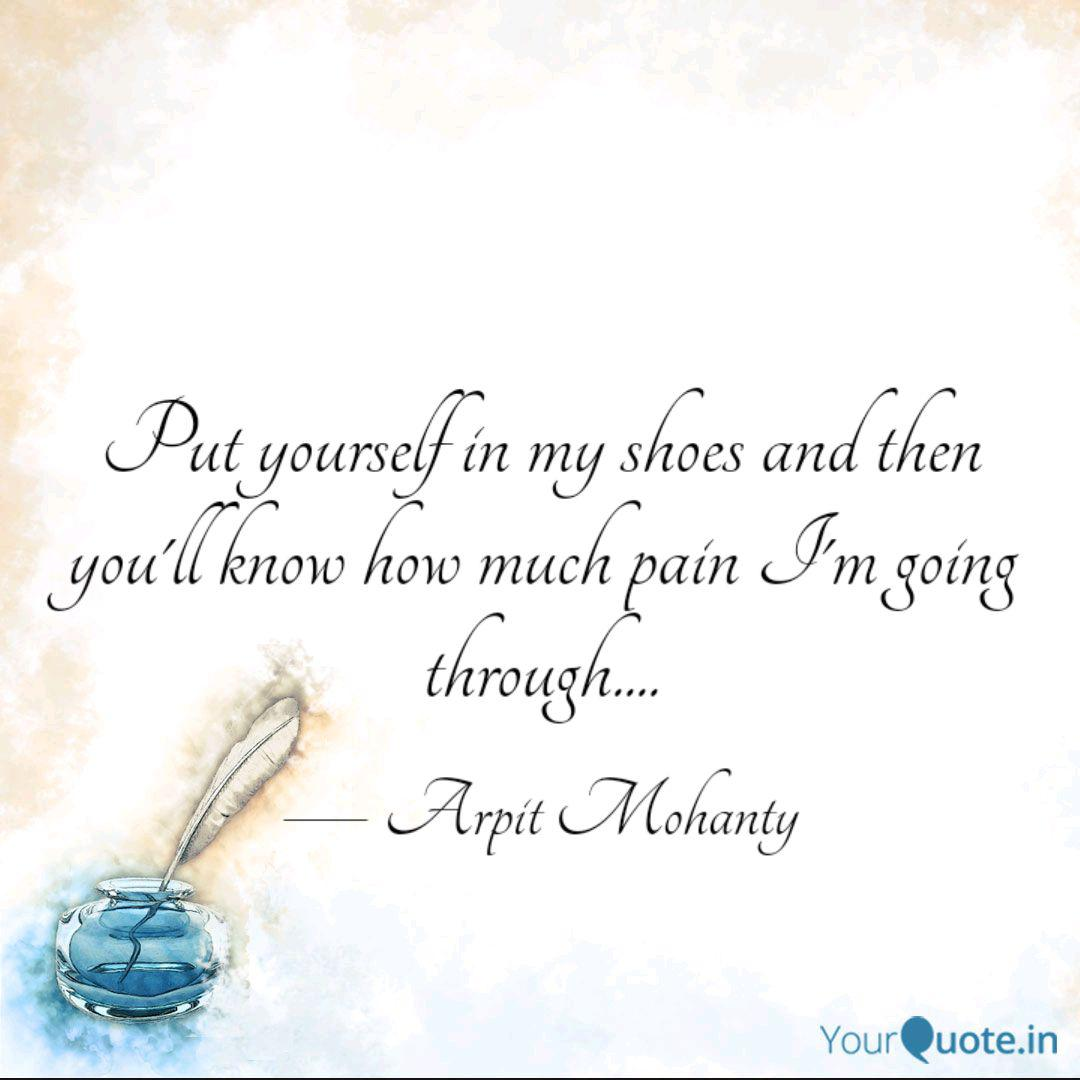 Put Yourself In My Shoes Quotes Writings By Arpit Mohanty Yourquote