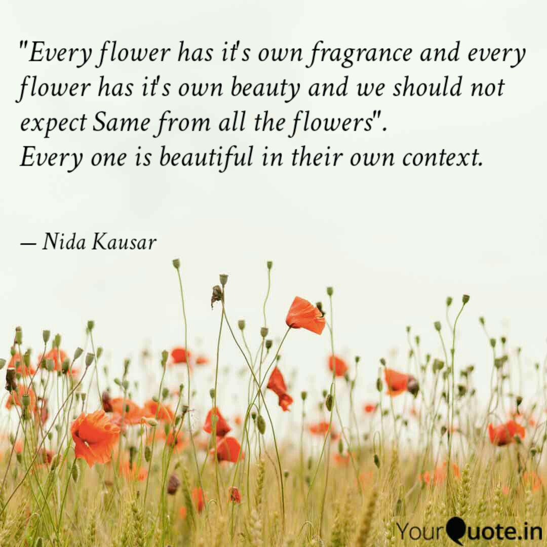 Every flower has it's ow... | Quotes & Writings by Nida Kousar ...