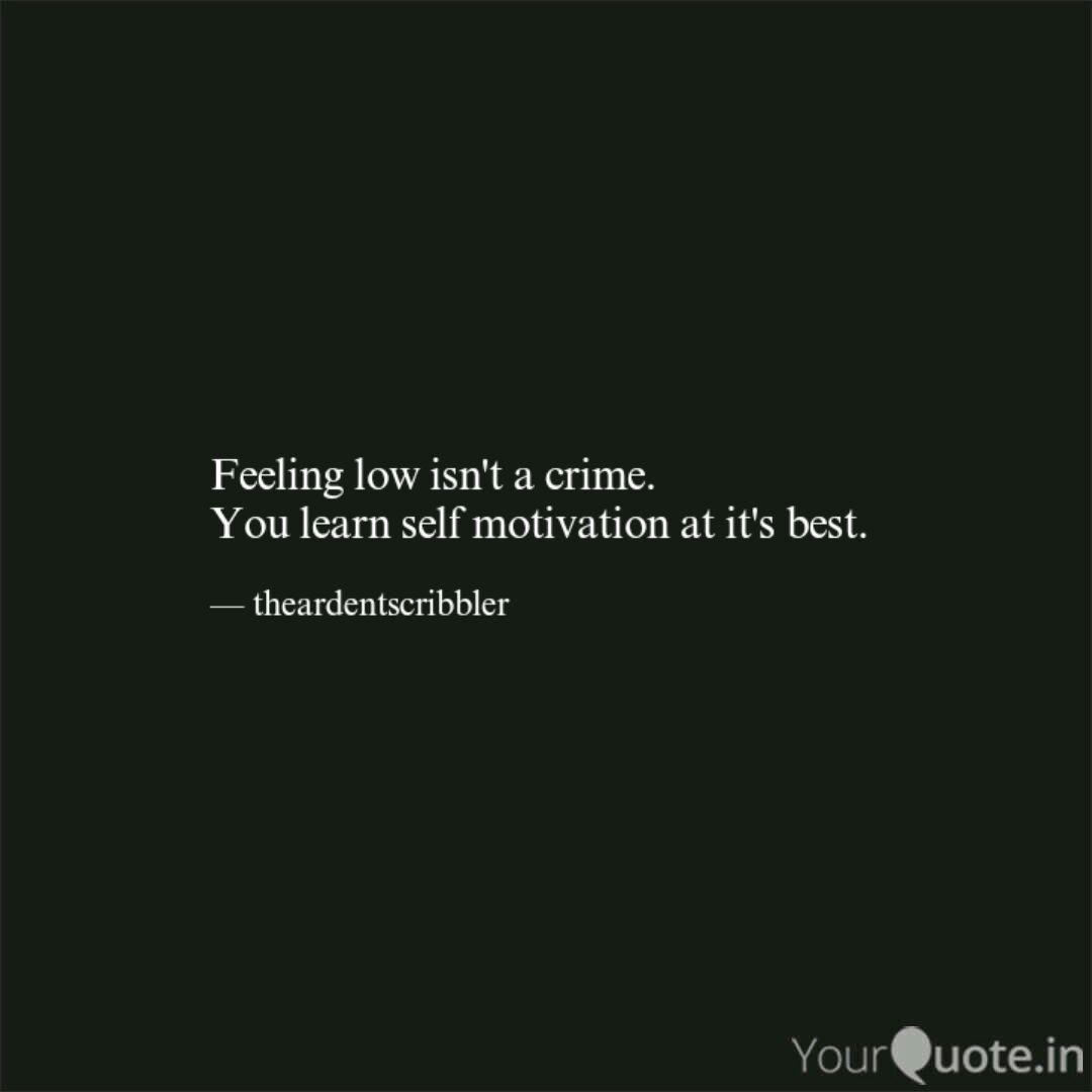 Feeling Low Isn T A Crime Quotes Writings By Himshweta Dubey Yourquote