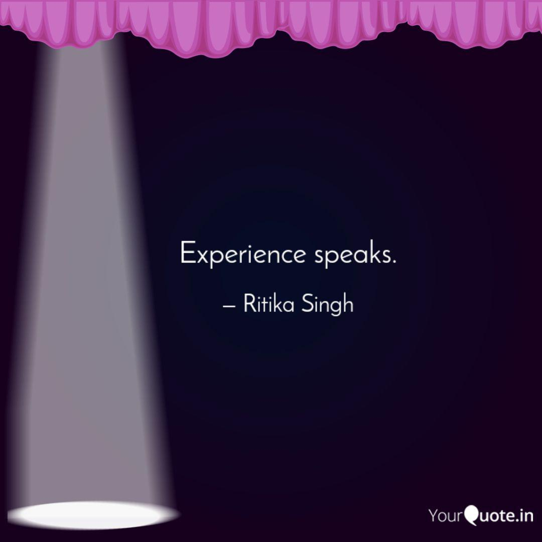 experience speaks quotes writings by ritika singh yourquote