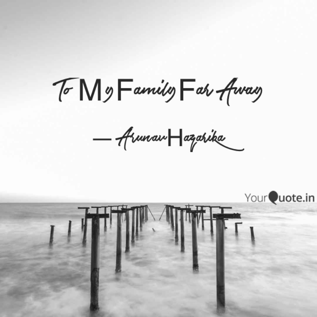 to my family far away quotes writings by arunav henrikkson