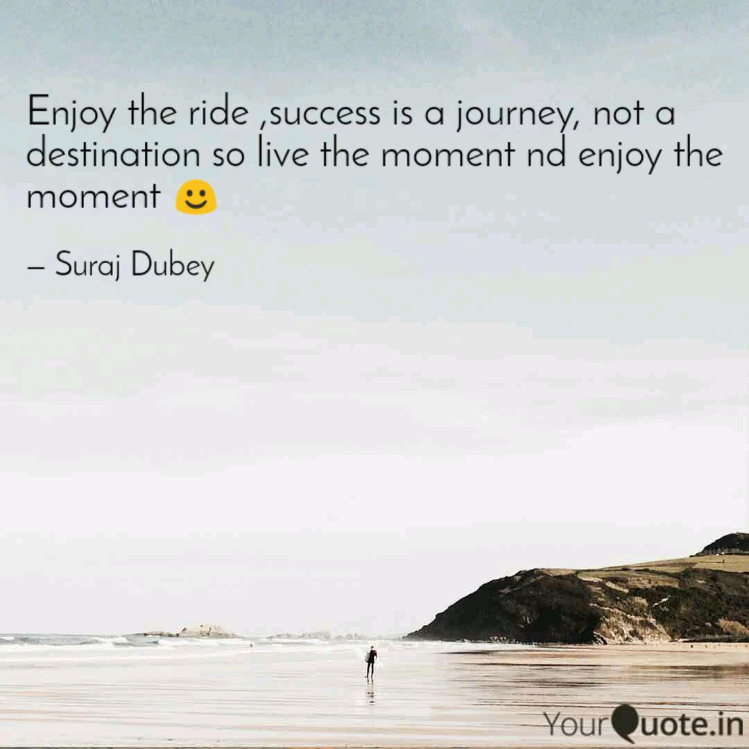 Enjoy the ride ,success i... | Quotes & Writings by Suraj ...