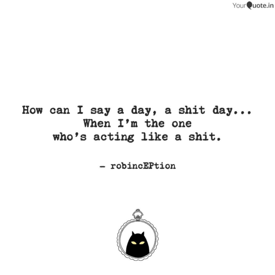 How can I say a day, a sh...   Quotes & Writings by Rob In ...