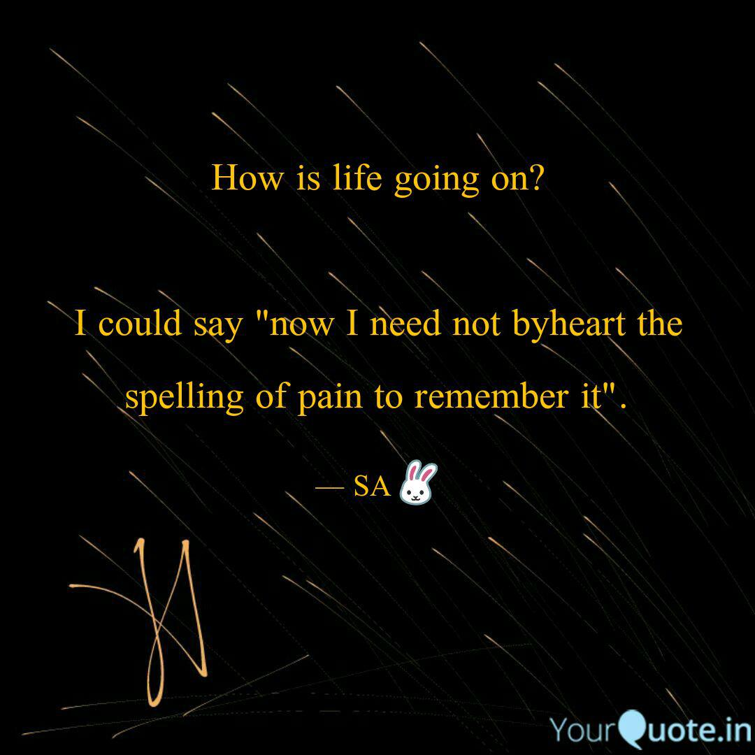 How Is Life Going On I Quotes Writings By Sizzling Ant Yourquote