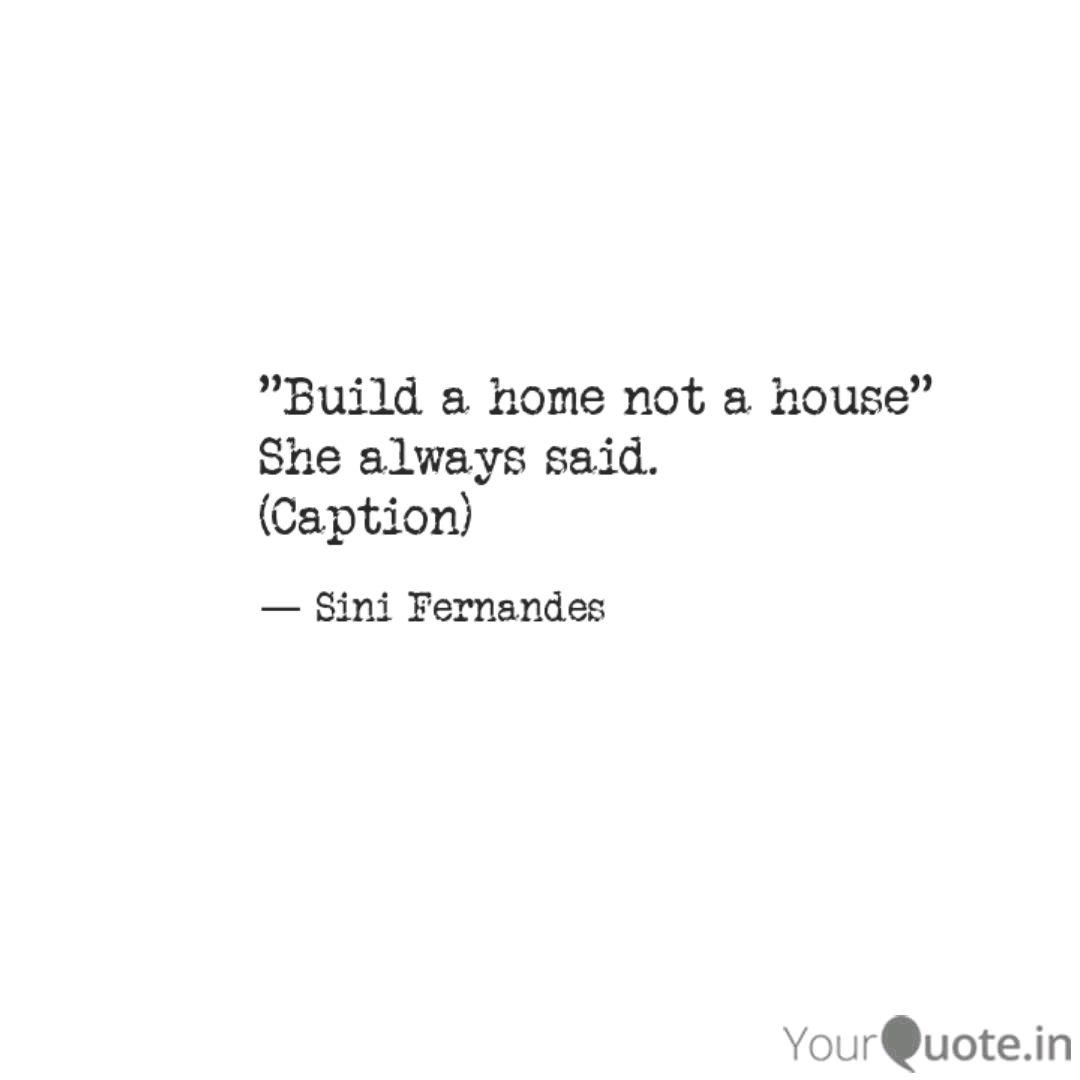 Build a home not a house...   Quotes & Writings by Sini Fernandes ...