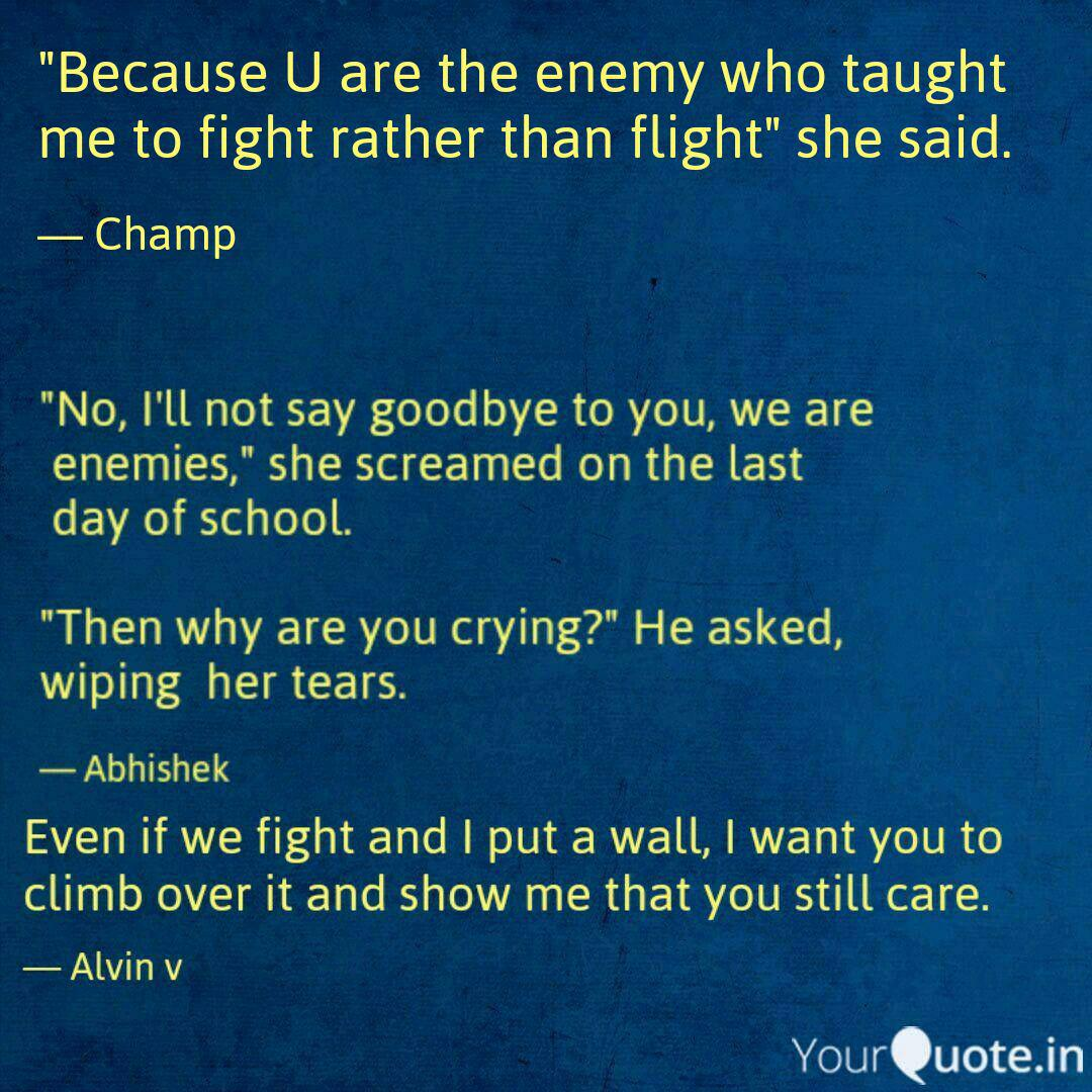 because u are the enemy quotes writings by champ yourquote
