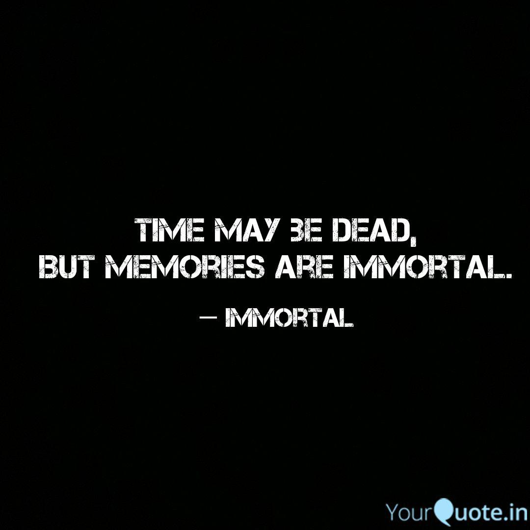 time be dead but mem quotes writings by immortal