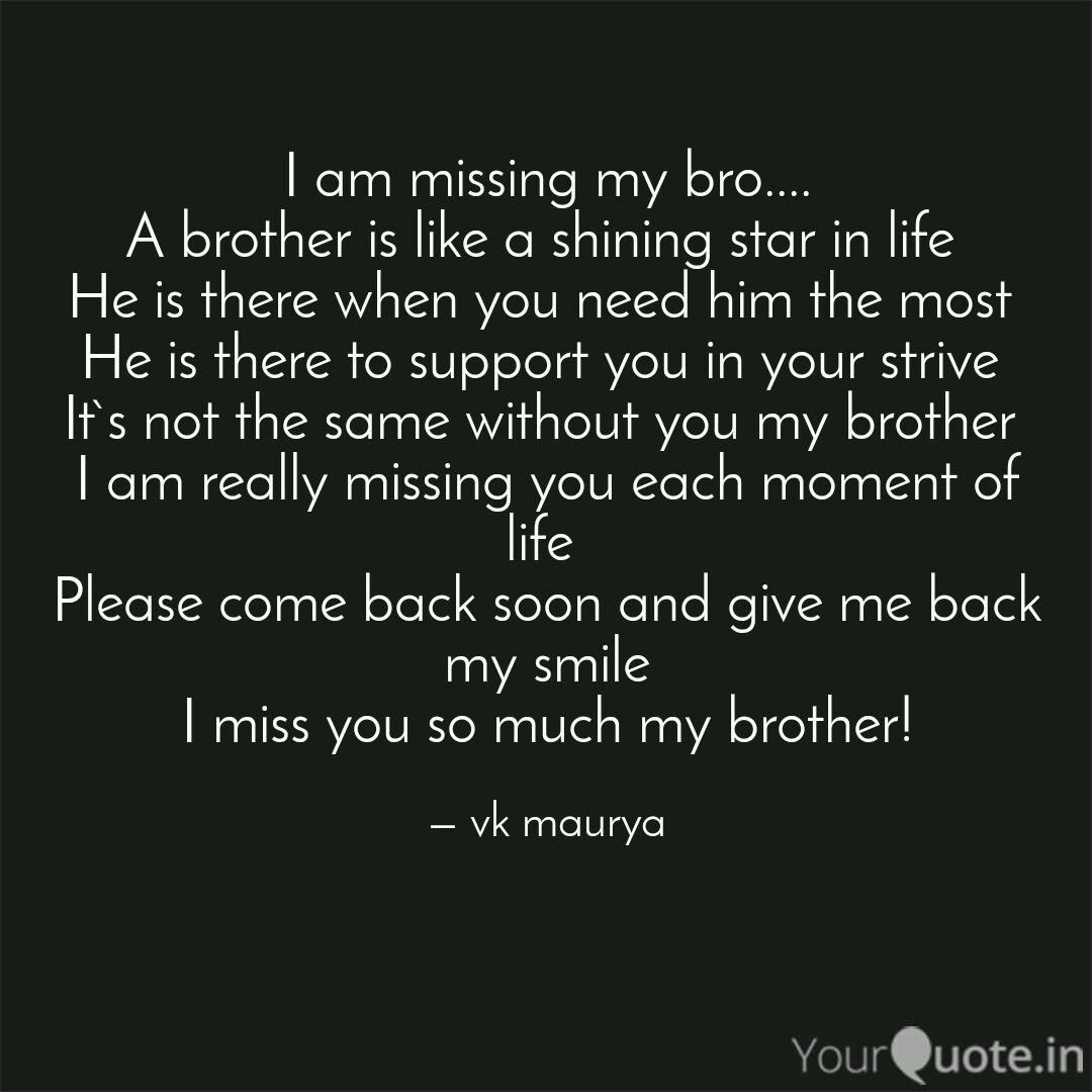 I Am Missing My Bro A Quotes Writings By Vk Maurya Yourquote