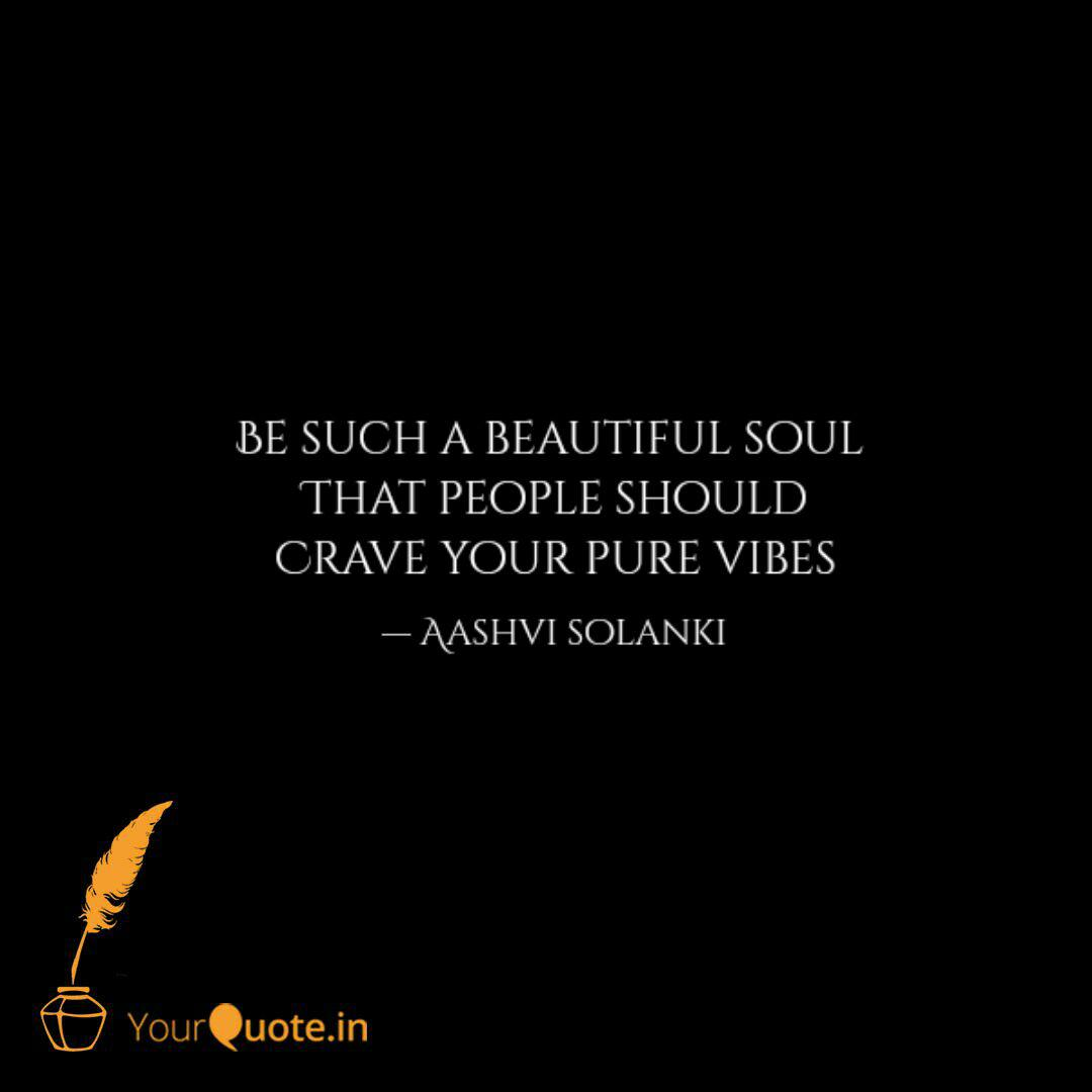 Be such a beautiful soul ... | Quotes & Writings by Aashvi ...