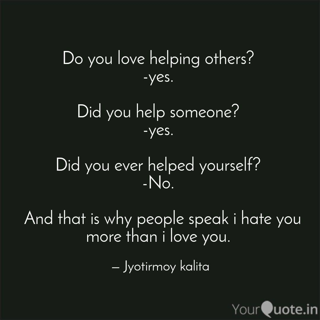 Do you love helping other... | Quotes & Writings by ...