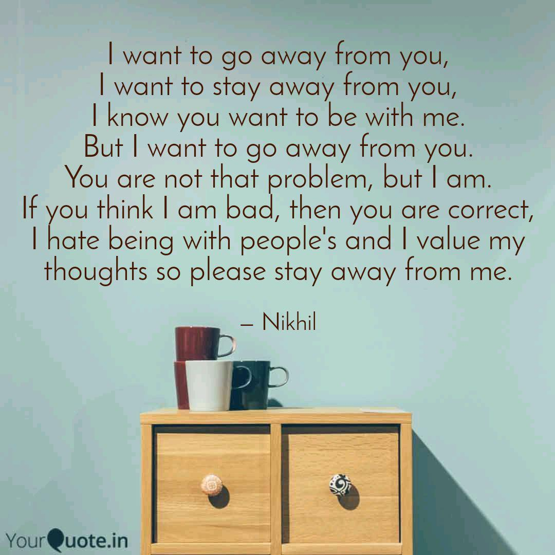 I Want To Go Away From Yo Quotes Writings By Nikhil Sharma Yourquote