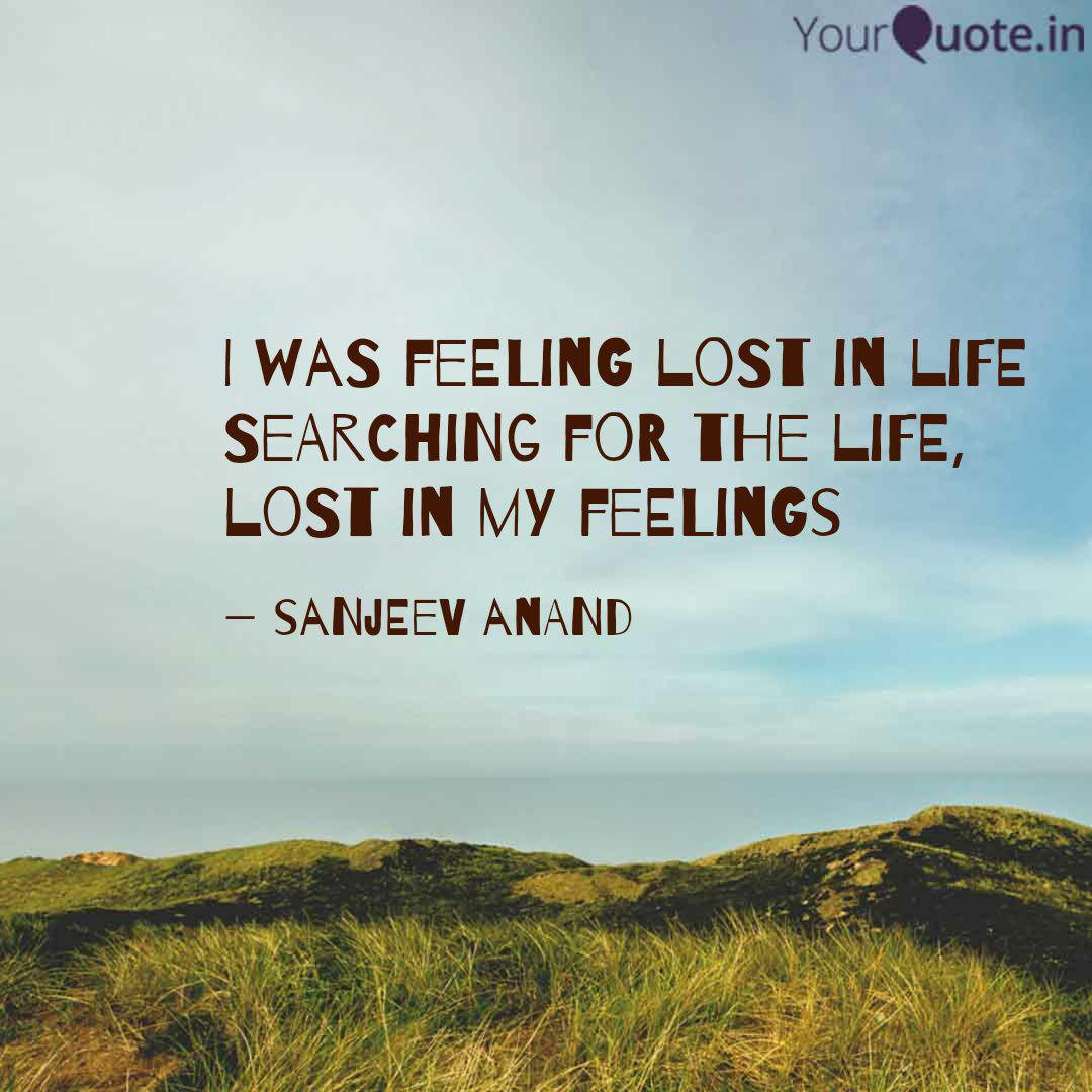 I Was Feeling Lost In Lif Quotes Writings By Sanjeev Anand Yourquote