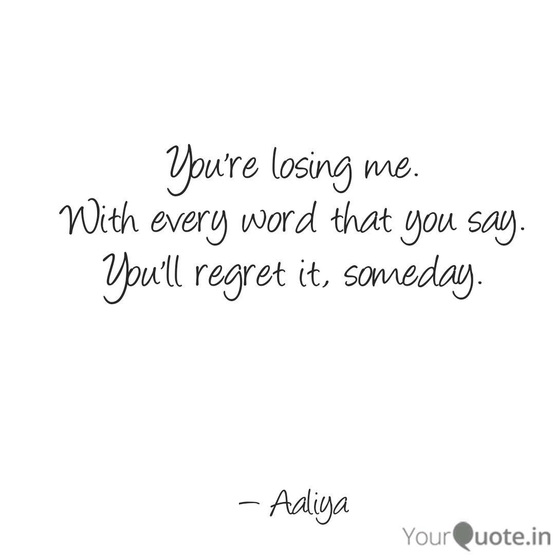 You ll regret losing me
