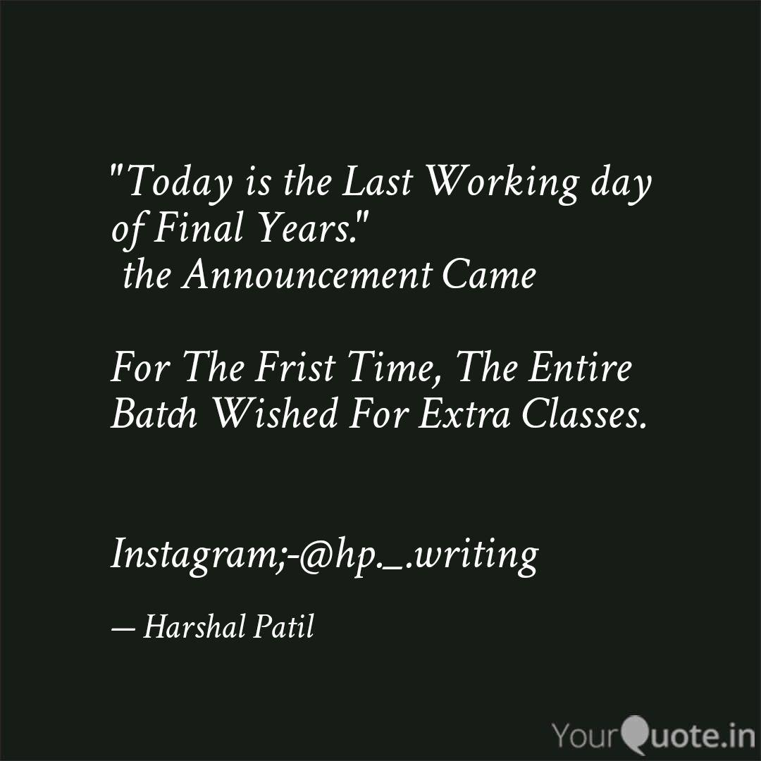 Today Is The Last Workin Quotes Writings By Harshal Patil Yourquote