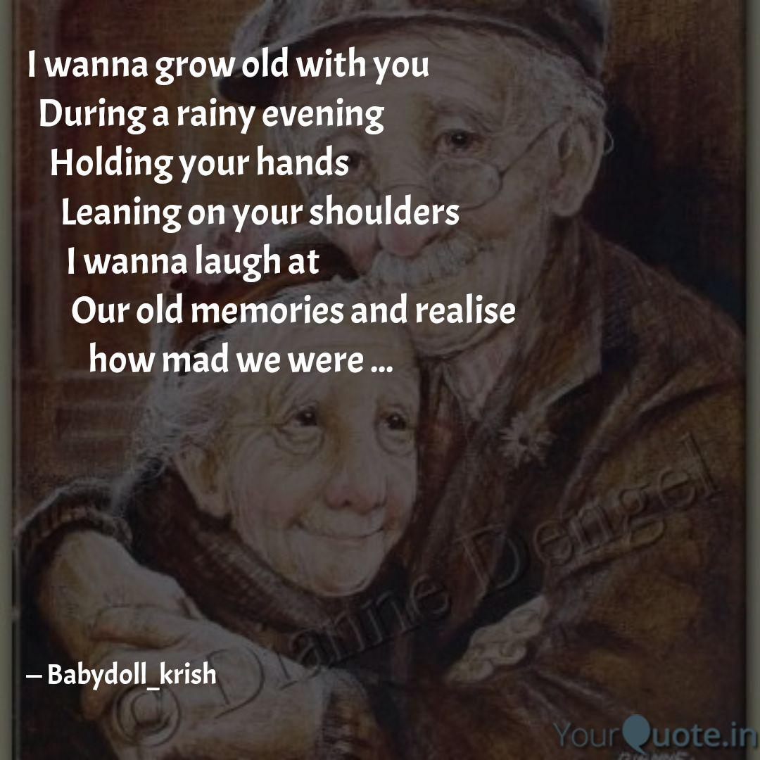 I wanna grow old with you...   Quotes & Writings by ...