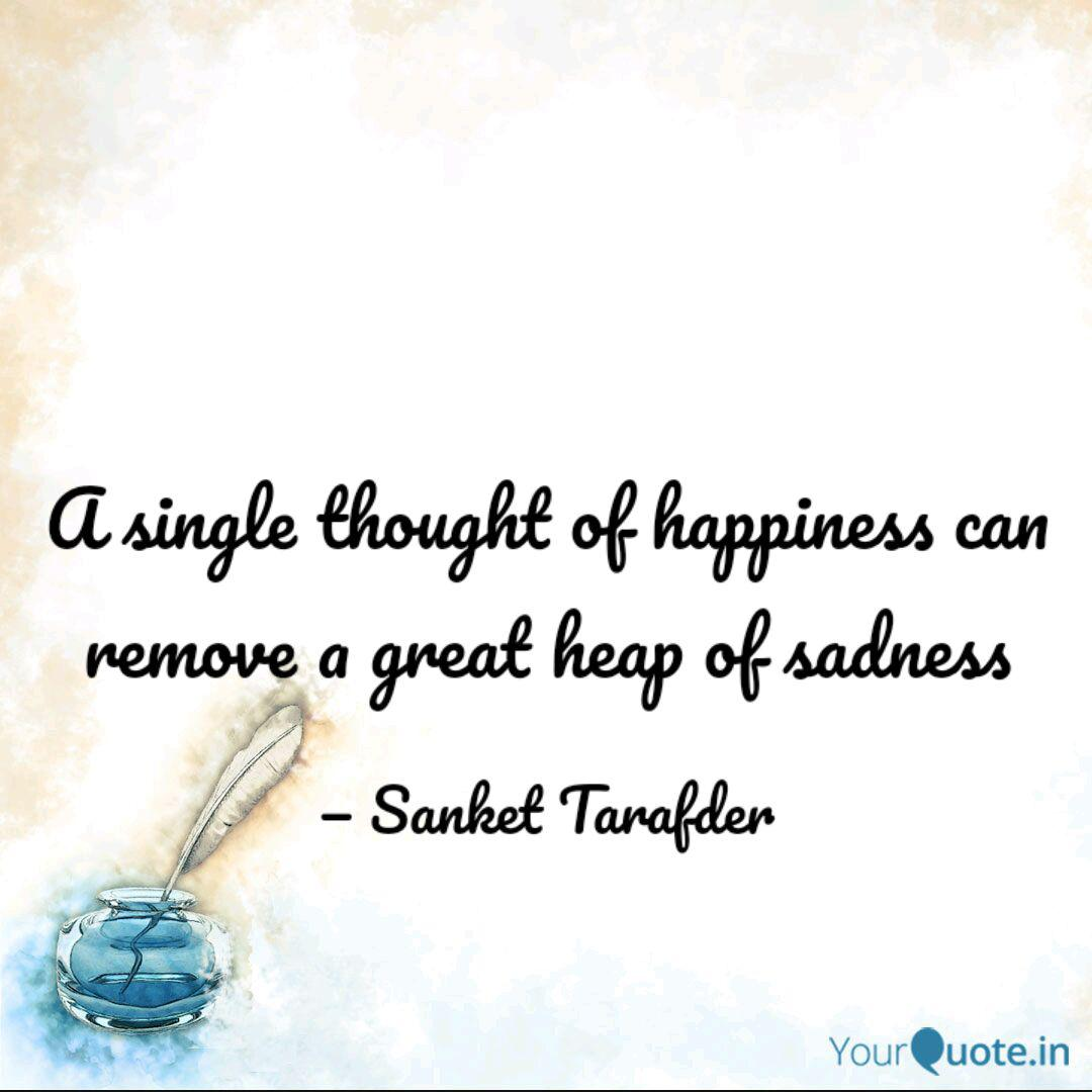 A Single Thought Of Happi Quotes Writings By Sanket Tarafder Yourquote
