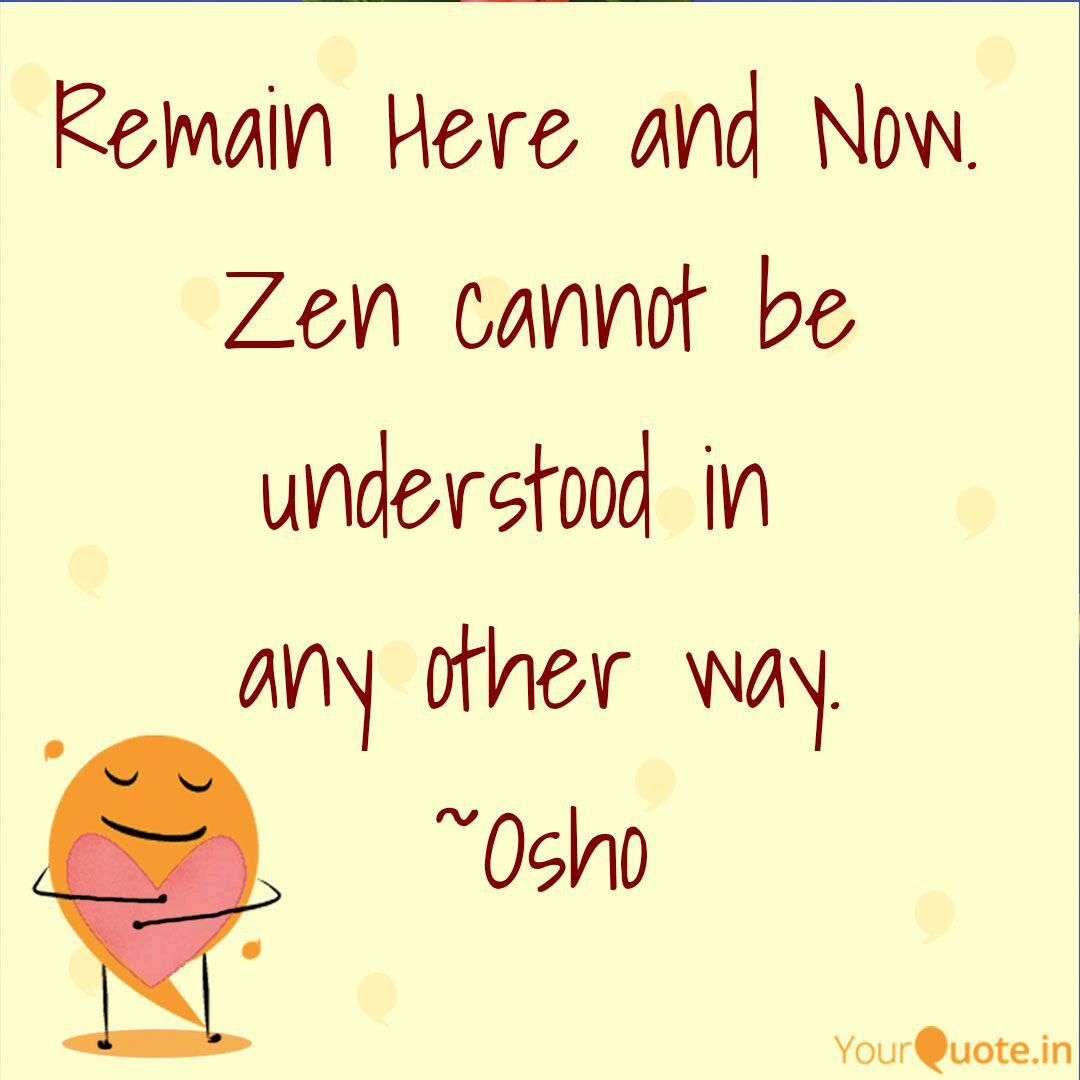 Remain Here And Now Zen Quotes Writings By Ashvin Ji