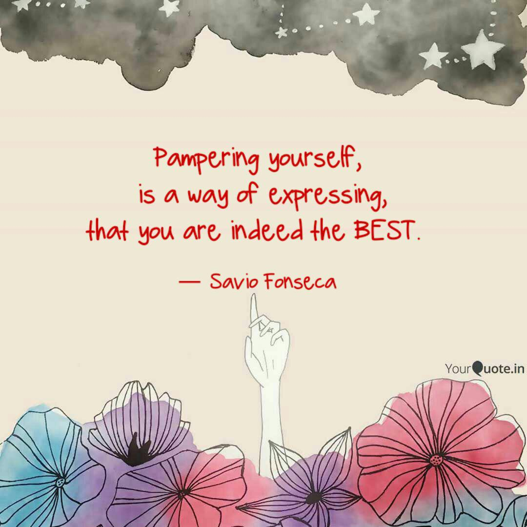 Pampering yourself, is a  Quotes & Writings by Savio Fonseca