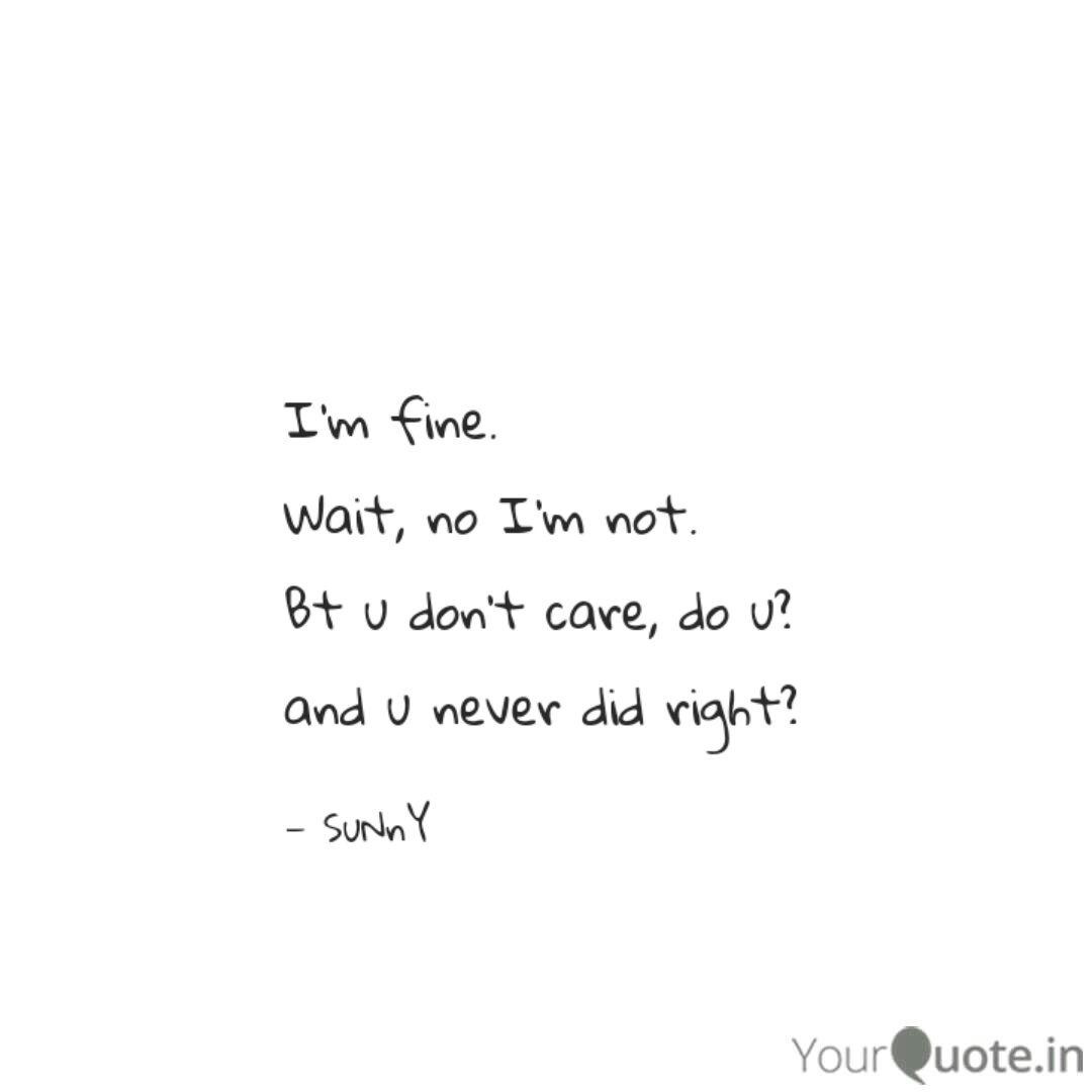 I\'m fine. Wait, no I\'m no... | Quotes & Writings by Sunny ...
