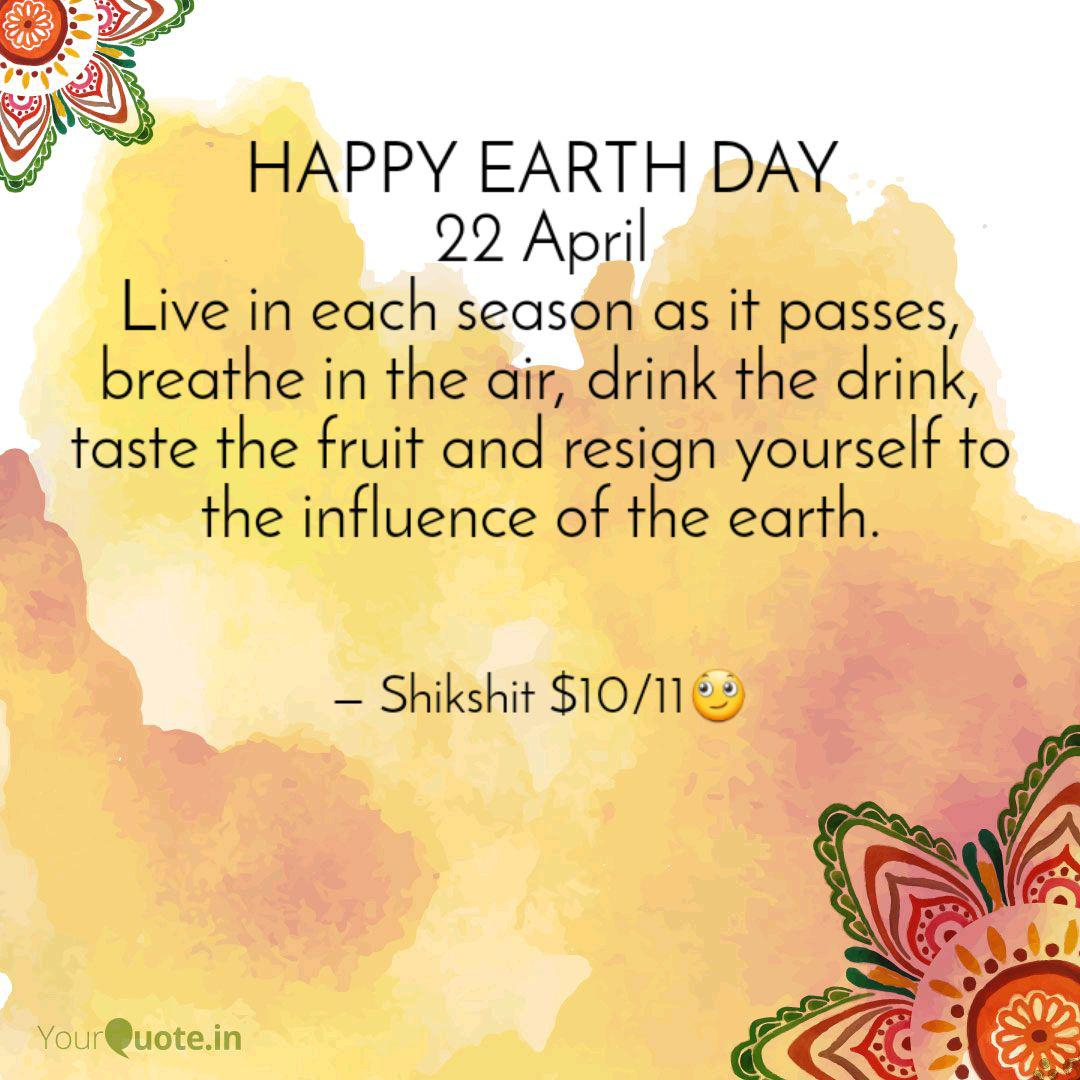 happy earth day quotes writings by shikshit