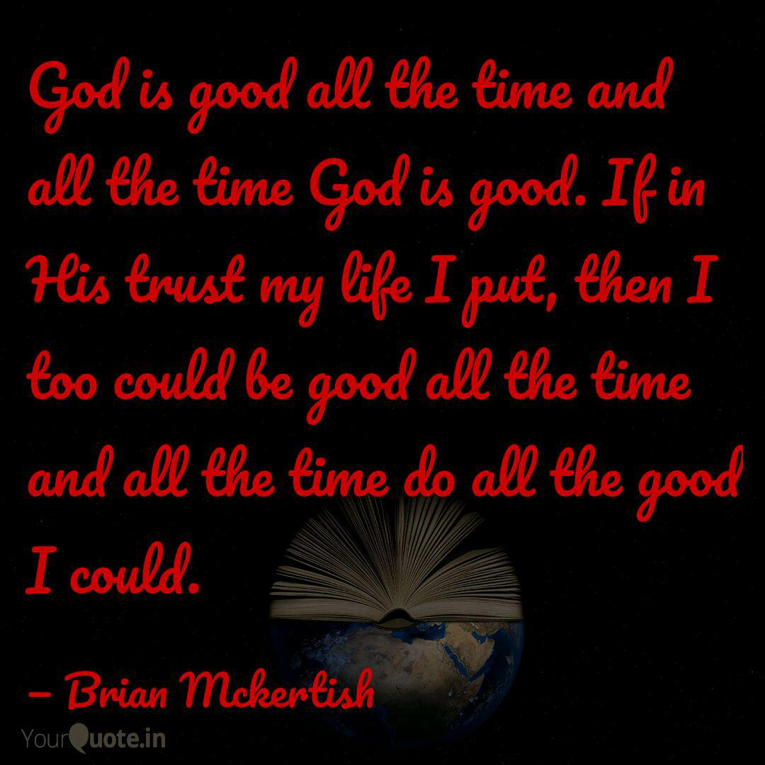 God is good all the time ... | Quotes & Writings by Brian ...