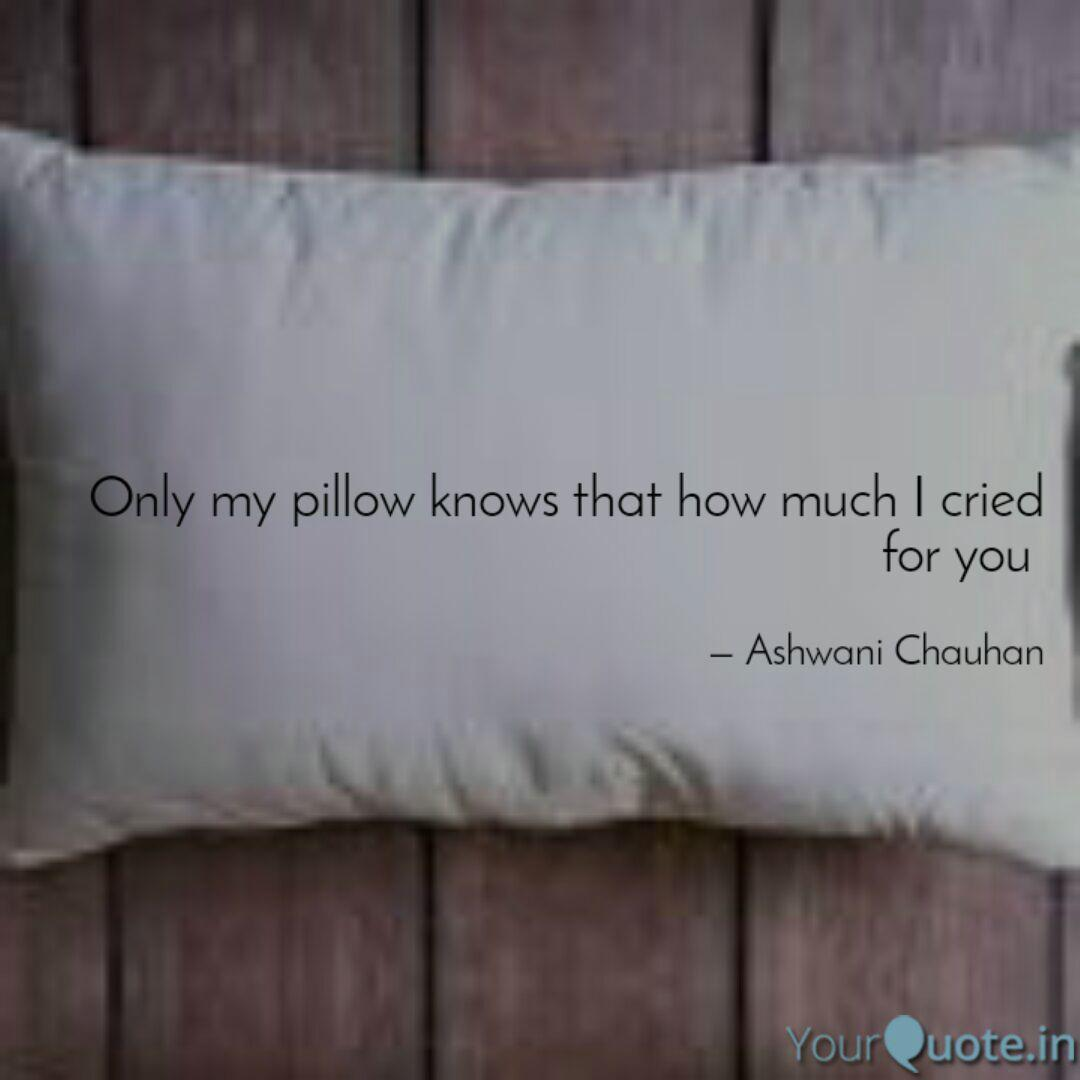 Only My Pillow Knows That Quotes Writings By Ashwani