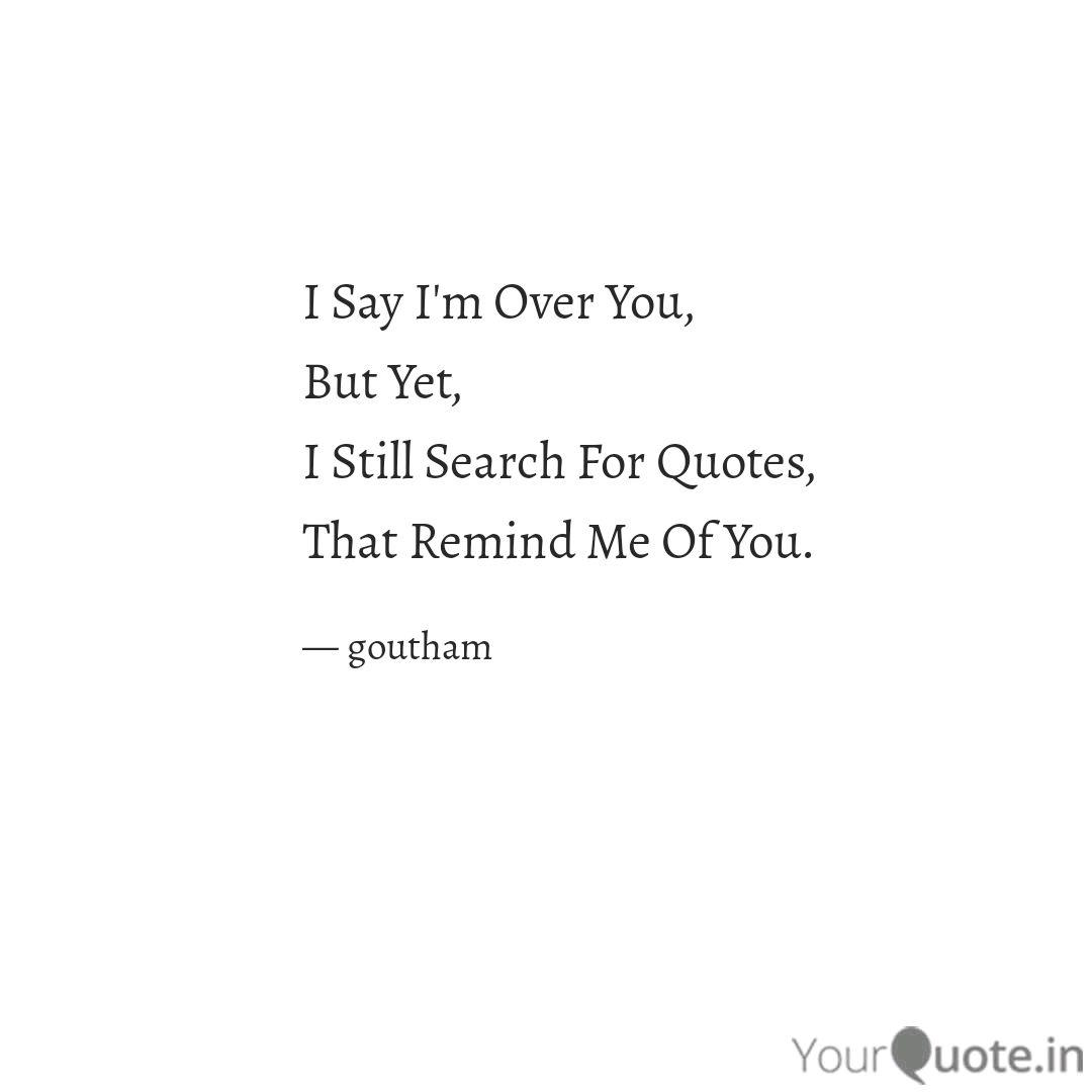 I Say I\'m Over You, But ... | Quotes & Writings by Goutham ...