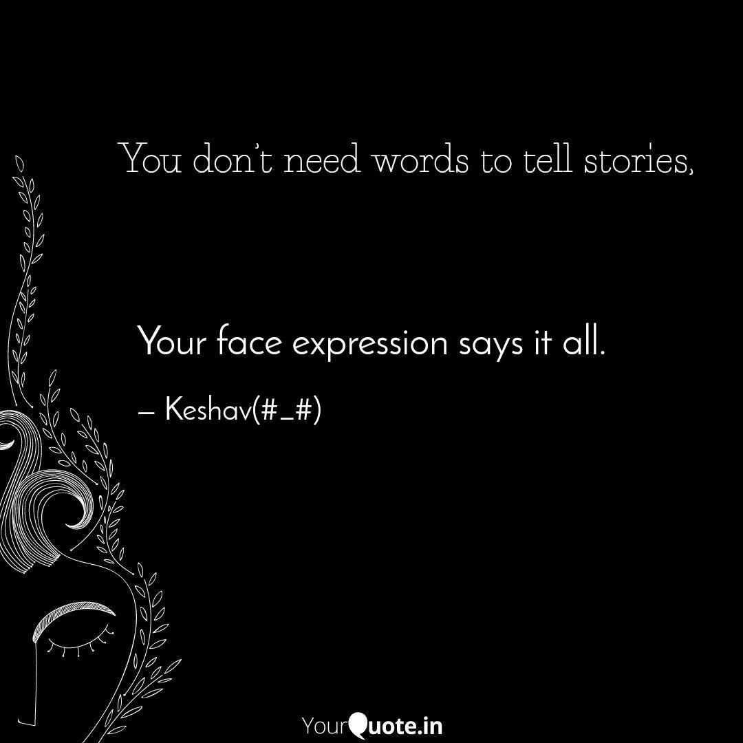 Your Face Expression Says Quotes Writings By Keshav Goyal Yourquote