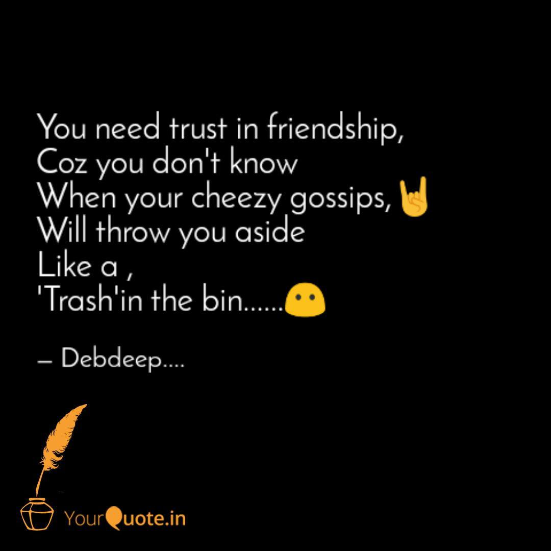 You Need Trust In Friends Quotes Writings By Debdeep Chowdhury Yourquote