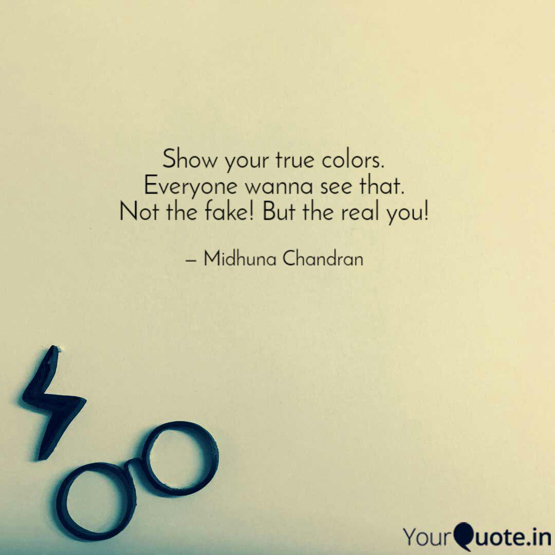 Show your true colors. Ev... | Quotes & Writings by Midhuna ...