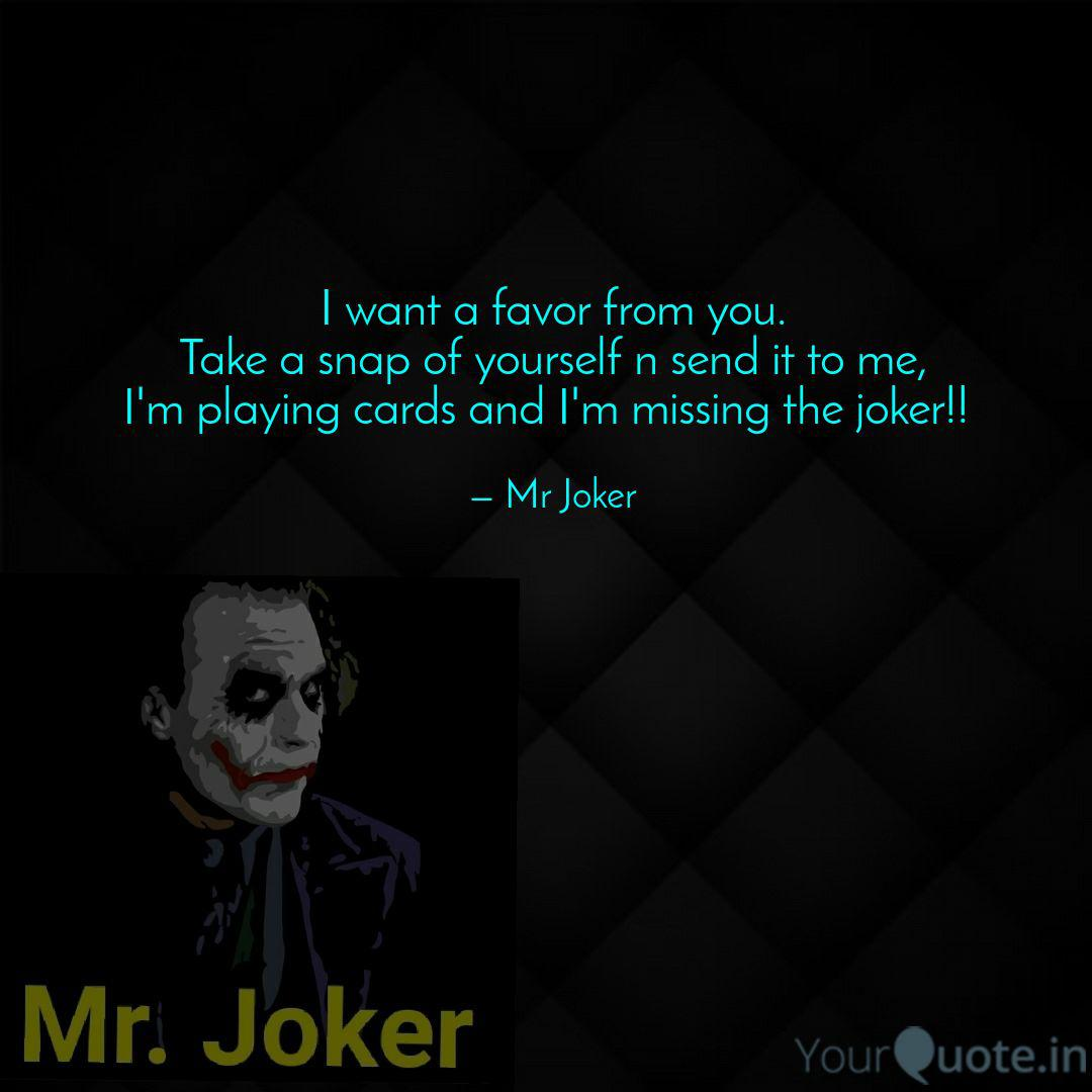i want a favor from you quotes writings by mr joker