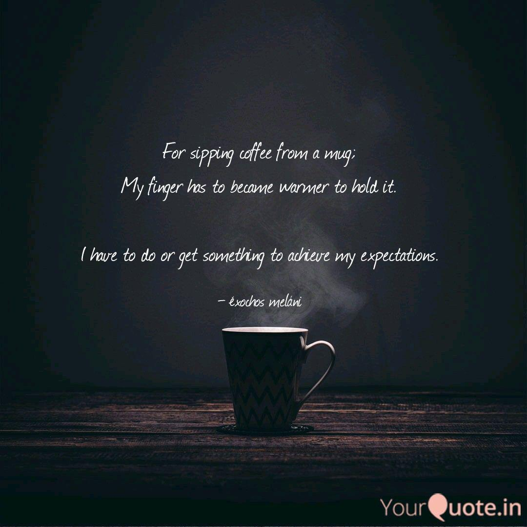 for sipping coffee from a quotes writings by shobhin